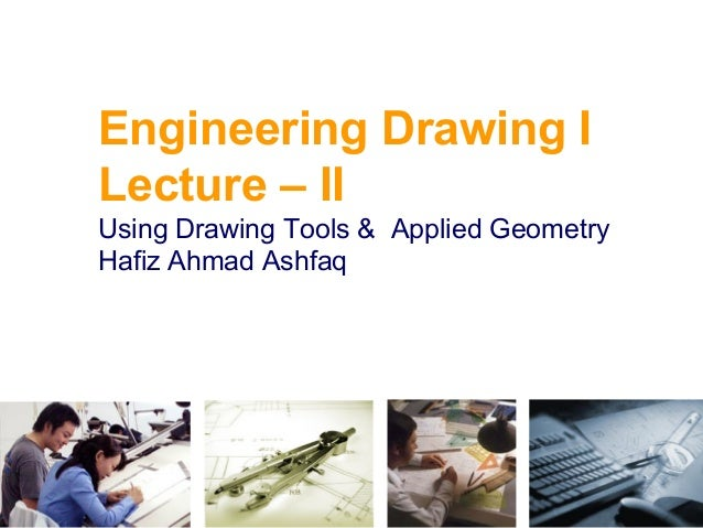 Engineering Drawing I Lecture – II Using Drawing Tools & Applied Geometry Hafiz Ahmad Ashfaq