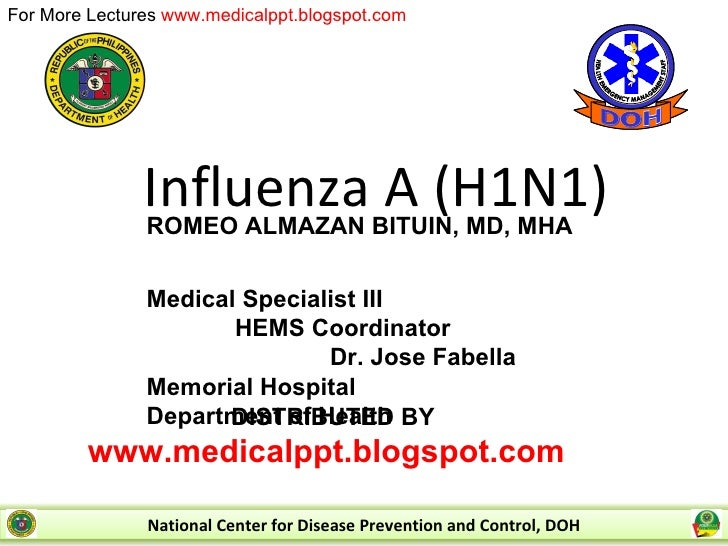 Influenza A (H1N1) ROMEO ALMAZAN BITUIN, MD, MHA  Medical Specialist III  HEMS Coordinator  Dr. Jose Fabella Memorial Hosp...