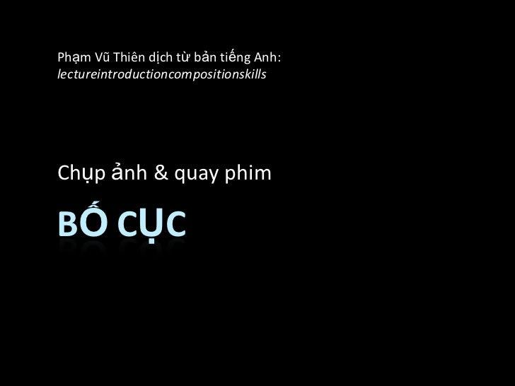 Phạm Vũ Thiên dịch từ bản tiếng Anh:lectureintroductioncompositionskillsChụp ảnh & quay phimBỐ CỤC