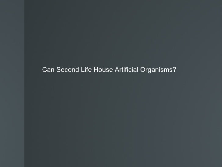 Can Second Life House Artificial Organisms?