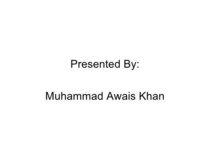 <ul><li>Presented By: </li></ul><ul><li>Muhammad Awais Khan </li></ul>