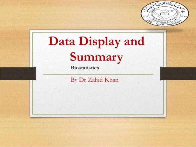 Data Display and Summary Biostatistics  By Dr Zahid Khan