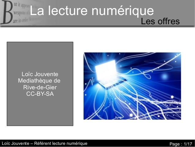 La lecture numérique La lecture numérique  Les offres  Loïc Jouvente Mediathèque de Rive-de-Gier CC-BY-SA  Loïc Jouvente –...