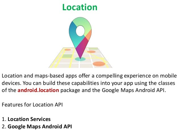 Location  Location and maps-based apps offer a compelling experience on mobile devices. You can build these capabilities i...