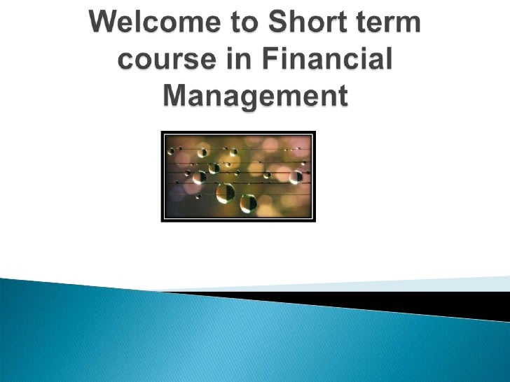 Welcome to Short term course in Financial Management<br />