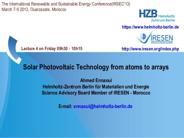 Solar Photovoltaic Technology from atoms to arraysAhmed EnnaouiHelmholtz-Zentrum Berlin für Materialien und EnergieScience...