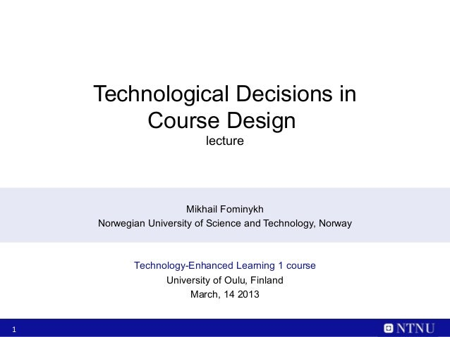 Technological Decisions in         Course Design                           lecture                       Mikhail Fominykh ...