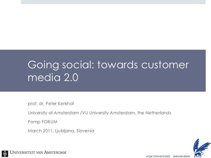 Going social: towards custom er  media 2.0 prof. dr. Peter Kerkhof University of Amsterdam /VU University Amsterdam, the N...