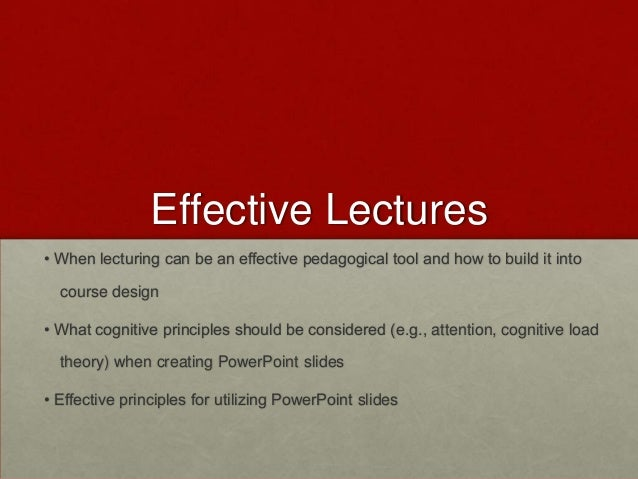Effective Lectures • When lecturing can be an effective pedagogical tool and how to build it into course design • What cog...