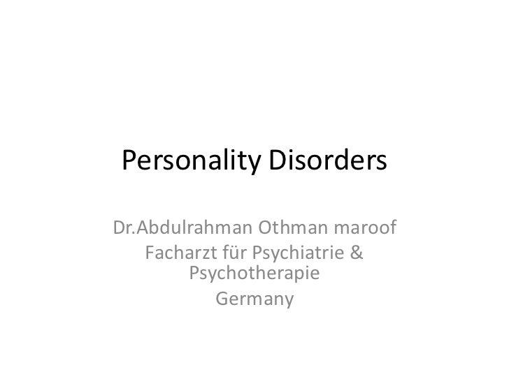 PersonalityDisorders<br />Dr.Abdulrahman Othman maroof<br />Facharzt für Psychiatrie & Psychotherapie<br />Germany<br />