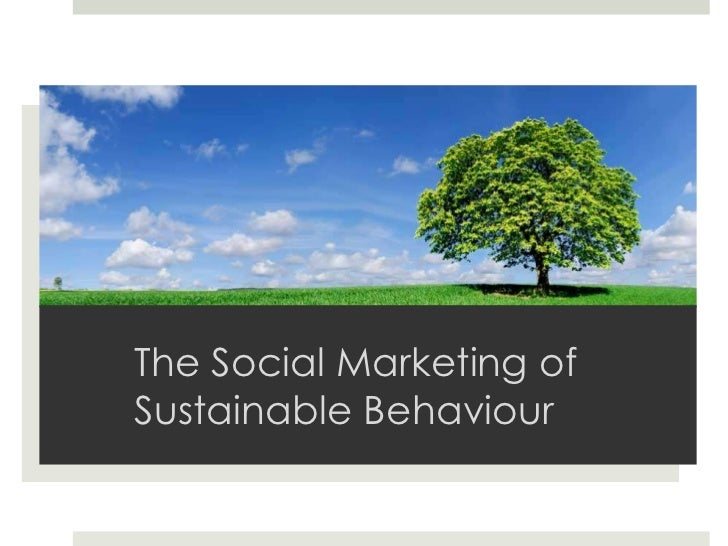 The Social Marketing of Sustainable Behaviour<br />