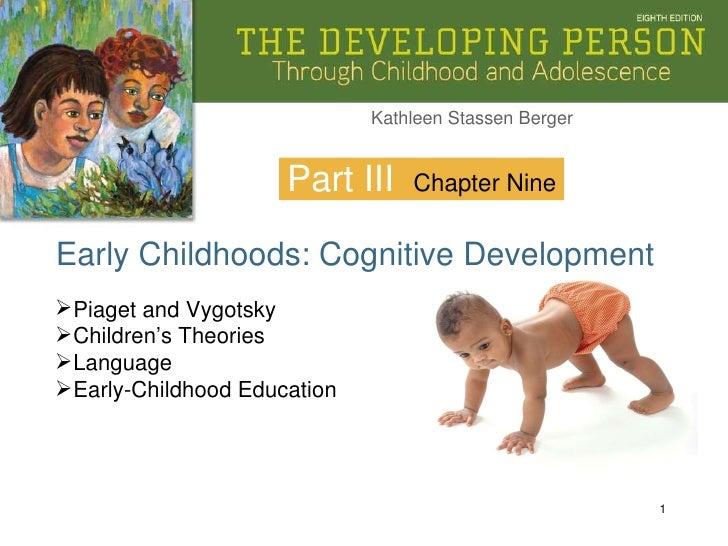 Part III Early Childhoods: Cognitive Development Chapter Nine <ul><li>Piaget and Vygotsky </li></ul><ul><li>Children's The...