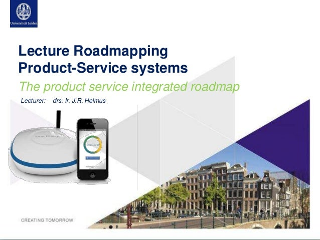 Lecture RoadmappingProduct-Service systemsThe product service integrated roadmapLecturer: drs. Ir. J.R. Helmus