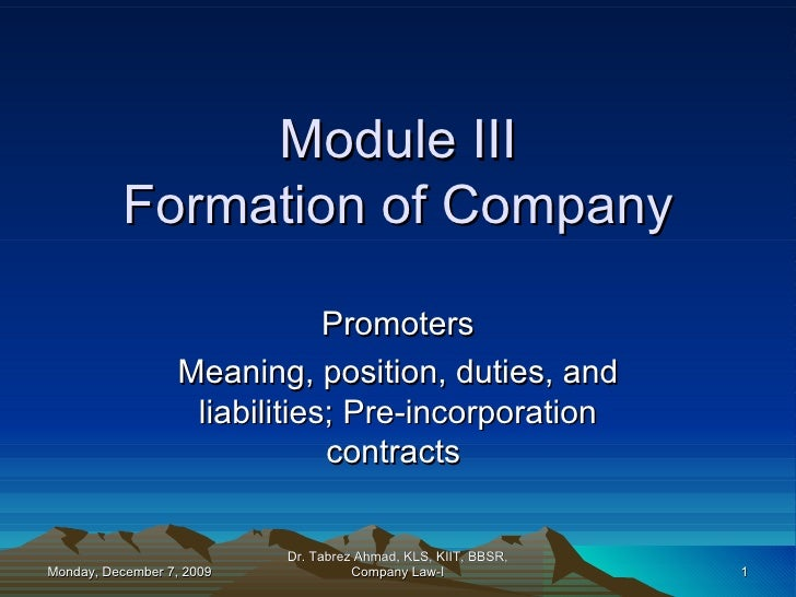 Module III Formation of Company Promoters Meaning, position, duties, and liabilities; Pre-incorporation contracts  Sunday,...