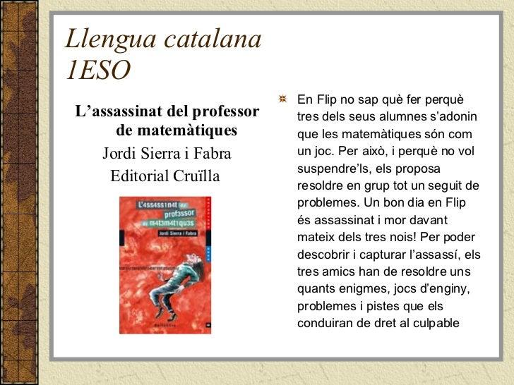 Llengua catalana 1ESO <ul><li>L'assassinat del professor de matemàtiques </li></ul><ul><li>Jordi Sierra i Fabra </li></ul>...