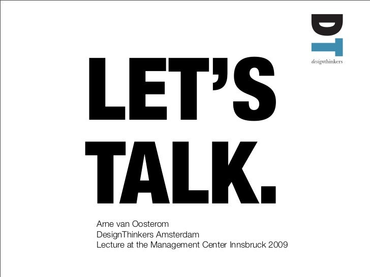 LET'S TALK. Arne van Oosterom DesignThinkers Amsterdam Lecture at the Management Center Innsbruck 2009