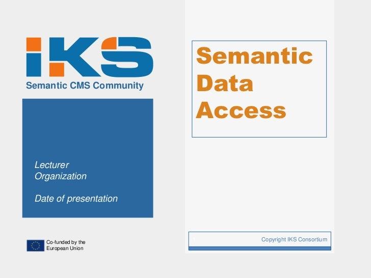 SemanticSemantic CMS Community       Data                             Access Lecturer Organization Date of presentation   ...