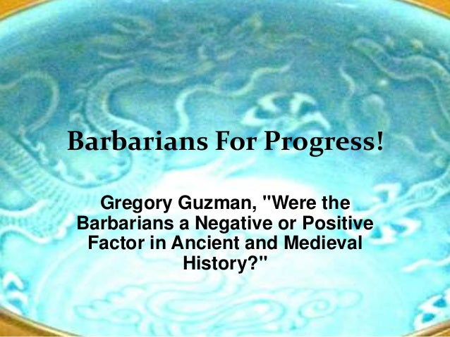 """Barbarians For Progress!  Gregory Guzman, """"Were theBarbarians a Negative or Positive Factor in Ancient and Medieval       ..."""