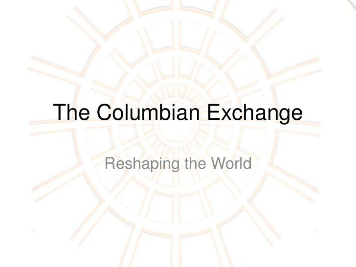 The Columbian Exchange    Reshaping the World