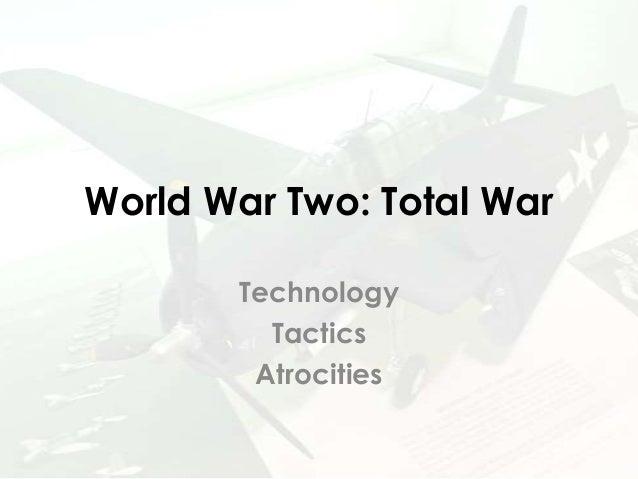 World War Two: Total War Technology Tactics Atrocities