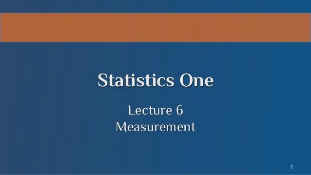 Statistics One Lecture 6 Measurement 1