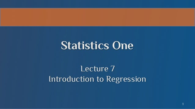 Statistics One Lecture 7 Introduction to Regression 1
