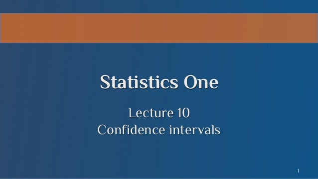 Statistics One Lecture 10 Confidence intervals 1