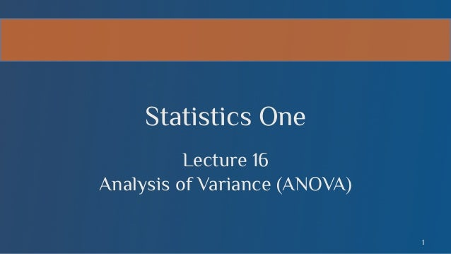 Statistics One Lecture 16 Analysis of Variance (ANOVA) 1