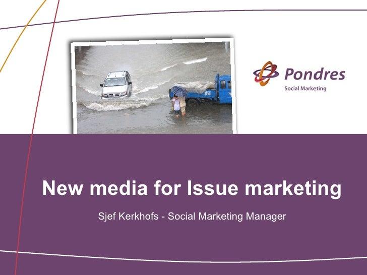 New media for Issue marketing     Sjef Kerkhofs - Social Marketing Manager