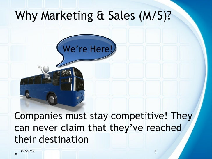 Why Marketing & Sales (M/S)?            We're Here!Companies must stay competitive! Theycan never claim that they've reach...