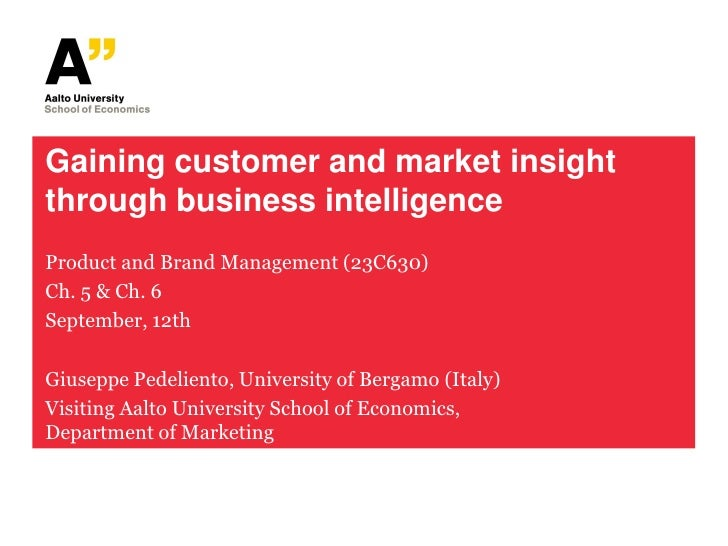 Gaining customer and market insightthrough business intelligenceProduct and Brand Management (23C630)Ch. 5 & Ch. 6Septembe...