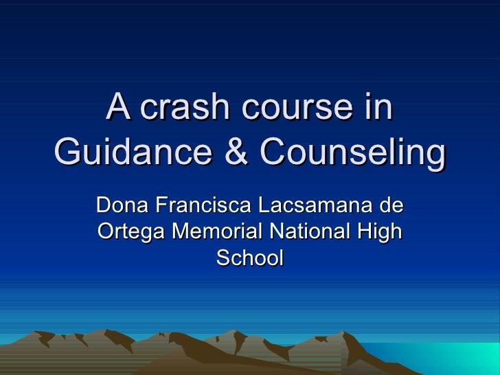 A crash course in Guidance & Counseling Dona Francisca Lacsamana de Ortega Memorial National High School