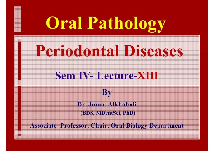 Oral Pathology  Periodontal Diseases         Sem IV- Lecture-XIII                        By                Dr. Juma Alkhab...