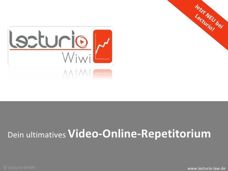 Jetzt NEU bei  Lecturio! Dein ultimatives  Video-Online-Repetitorium   www.lecturio-law.de © Lecturio GmbH
