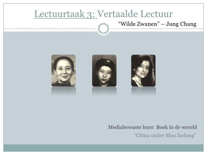 """Lectuurtaak 3: Vertaalde Lectuur                     """"Wilde Zwanen"""" – Jung Chang                 Mediabewuste lezer: Boek ..."""