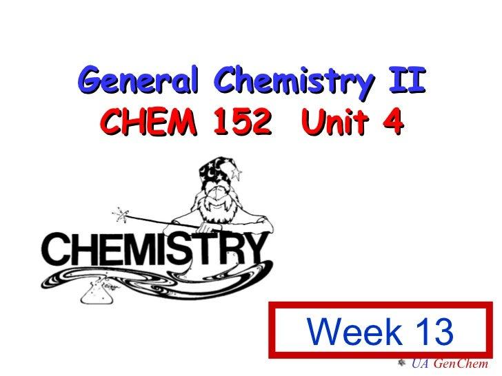General Chemistry II CHEM 152  Unit 4 Week 13