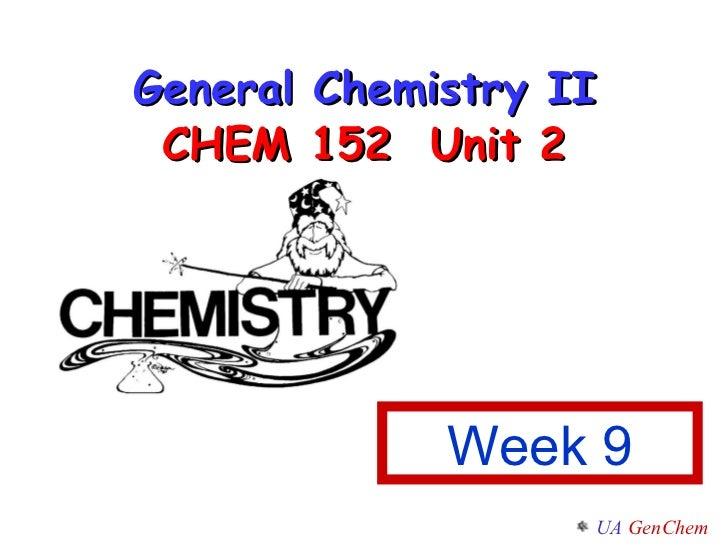 General Chemistry II CHEM 152  Unit 2 Week 9