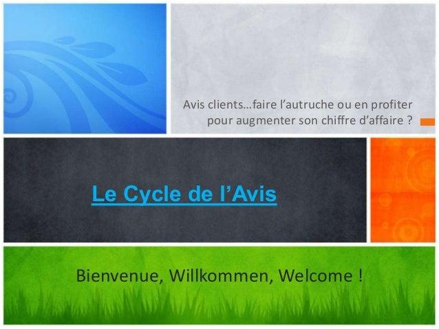 Avis clients…faire l'autruche ou en profiter pour augmenter son chiffre d'affaire ? Le Cycle de l'Avis Bienvenue, Willkomm...