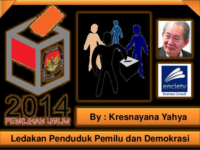 Ledakan Penduduk Pemilu dan DemokrasiBy : Kresnayana Yahya