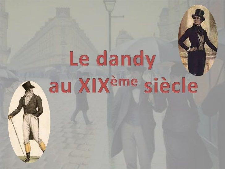 Le dandy au XIXème siècle<br />