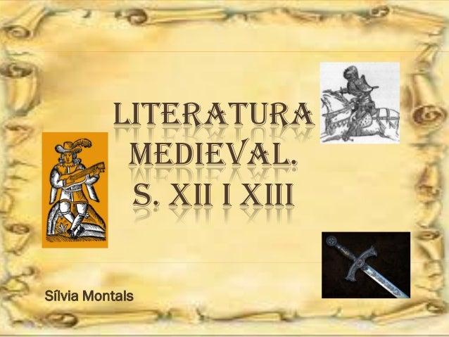LITERATURA MEDIEVAL. S. XII I XIII  Sílvia Montals