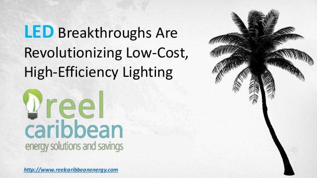 LED Breakthroughs Are Revolutionizing Low-Cost, High-Efficiency Lighting http://www.reelcaribbeanenergy.com