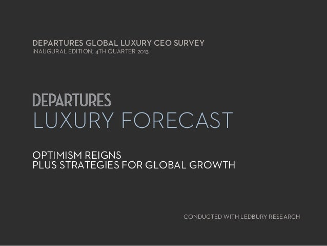 DEPARTURES GLOBAL LUXURY CEO SURVEY INAUGURAL EDITION, 4TH QUARTER 2013  LUXURY FORECAST OPTIMISM REIGNS PLUS STRATEGIES F...