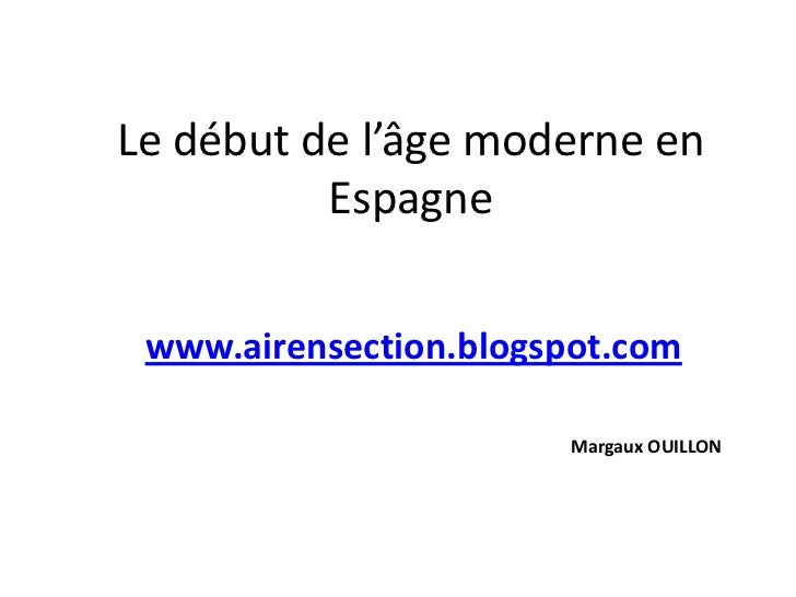 Le début de l'âge moderne en          Espagne www.airensection.blogspot.com                       Margaux OUILLON