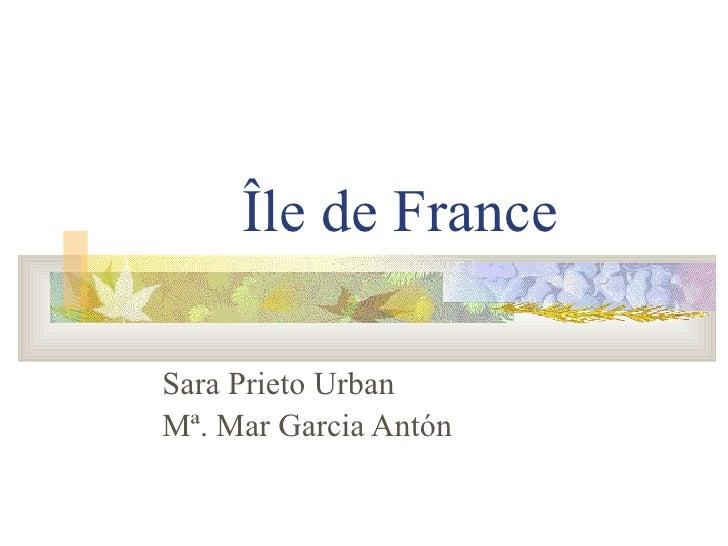Île de France Sara Prieto Urban Mª. Mar Garcia Antón