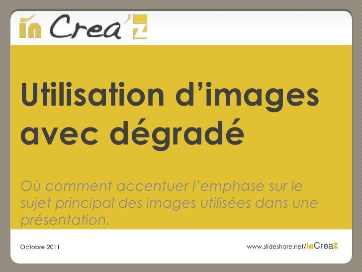 Utilisation d'images avec dégradé<br />Où comment accentuer l'emphase sur le sujet principal des images utilisées dans une...