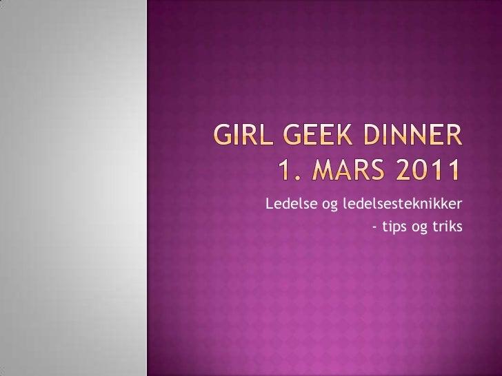 Girl Geek Dinner 1. mars 2011<br />Ledelse og ledelsesteknikker <br />- tips og triks<br />