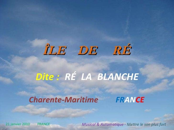 ÎLE   DE   RÉ   Dite   :   RÉ   LA   BLANCHE Charente-Maritime   FR AN CE 21 janvier 2010   FRANCE Musical & Automatique -...