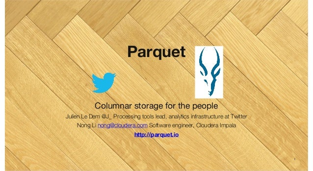 Parquet: A Columnar Storage for the People