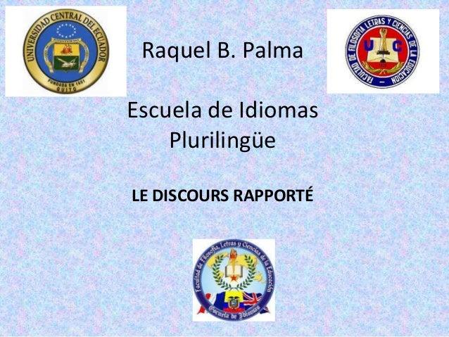 Raquel B. PalmaEscuela de Idiomas    PlurilingüeLE DISCOURS RAPPORTÉ
